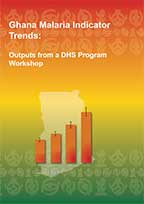 Cover of Ghana Malaria Indicator Trends: Outputs from a DHS Program Workshop (English)